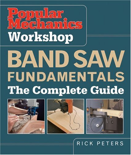 Popular Mechanics Workshop: Band Saw Fundamentals: The Complete Guide by Hearst