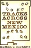 Tracks Across New Mexico, Homer C. Pickens, 0944383742