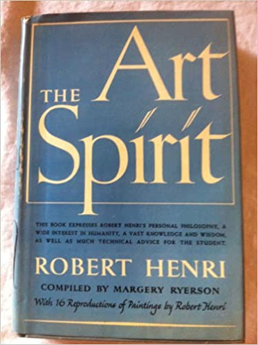 Read The Art Spirit Notes Articles Fragments Of Letters And Talks To Students Bearing On The Concept And Technique Of Picture Making The Study Of Art By Robert Henri
