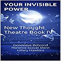 Your Invisible Power: New Thought Theatre Book IV Audiobook by Genevieve Behrend, Florence Scovel Shinn, Hillary Hawkins Narrated by Hillary Hawkins