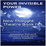 Your Invisible Power: New Thought Theatre Book IV | Genevieve Behrend,Florence Scovel Shinn,Hillary Hawkins