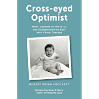 Cross-eyed Optimist: How I Learned to See in 3D and Straightened my Eyes with Vision Therapy (English Edition)