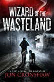 Wizard of the Wasteland: Book 1 of the post-apocalyptic survival series
