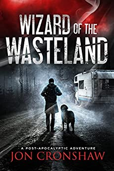 Wizard of the Wasteland: Book 1 of the dystopian survival series by [Cronshaw, Jon]