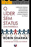 O líder sem status: Liderando pessoas e influindo em organizações sem precisar de cargo, posição ou título
