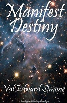 Manifest Destiny by [Simone, Val Edward]