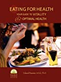 Eating for Health#8482;: Your Guide to Vitality and Optimal Health, Edward Bauman, 0615194567