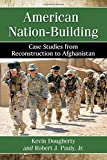 American Nation-Building: Case Studies from Reconstruction to Afghanistan