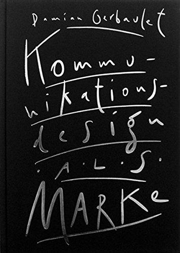 Kommunikationsdesign als Marke. Ideen zur Selbstvermarktung