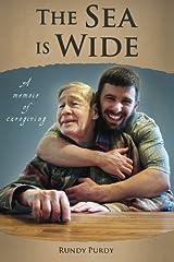 The Sea is Wide: A Memoir of Caregiving Paperback