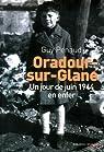 Oradour-sur-Glane : Un jour de juin 1944 en enfer par Penaud