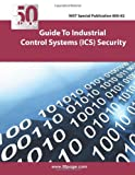 NIST Special Publication 800-82 Guide to Industrial Control Systems (ICS) Security, Nist, 1470158140