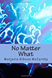 No Matter What, Marjorie Gibson McCarthy, 1469952580