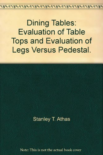 Dining Tables: Evaluation of Table Tops and Evaluation of Legs Versus Pedestal.