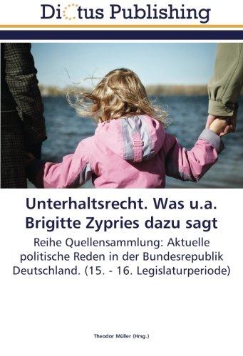 Unterhaltsrecht. Was u.a. Brigitte Zypries dazu sagt: Reihe Quellensammlung: Aktuelle politische Reden in der Bundesrepublik Deutschland. (15. - 16. Legislaturperiode) (German Edition) ebook