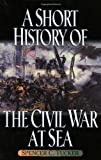 A Short History of the Civil War at Sea, Spencer C. Tucker, 0842028684