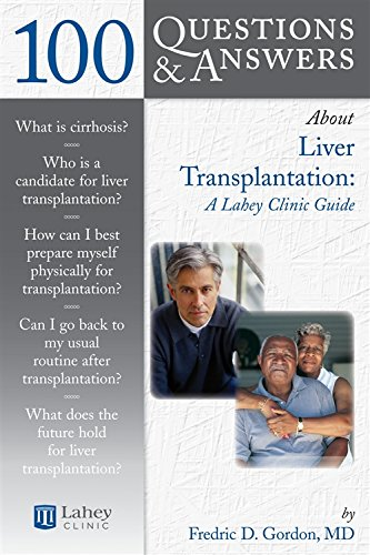 100 Questions  &  Answers About Liver Transplantation: A Lahey Clinic Guide (100 Questions and Answers About...)