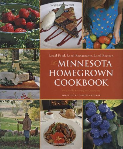 The Minnesota Homegrown Cookbook: Local Food, Local Restaurants, Local Recipes (Homegrown Cookbooks)