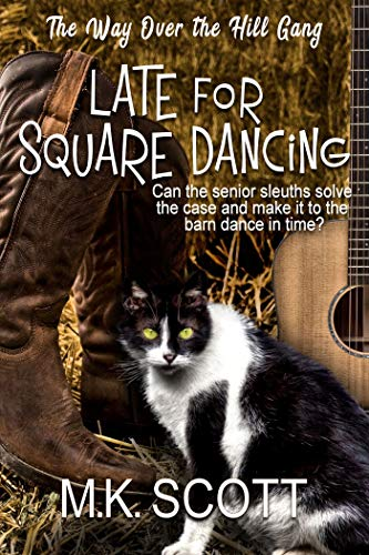 Late for Square Dancing (The Way Over the Hill Gang Book 4) by [Scott, M K]