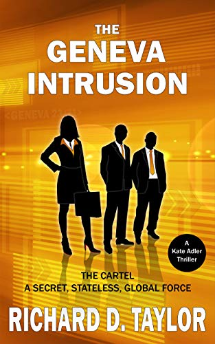THE GENEVA INTRUSION: THE CARTEL A SECRET, STATELESS, GLOBAL FORCE (Kate Adler Book 1)