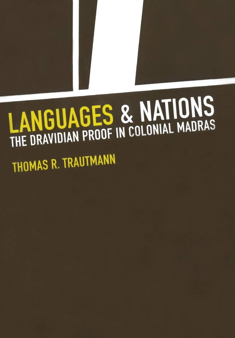 Languages and Nations: The Dravidian Proof in Colonial Madras by University of California Press