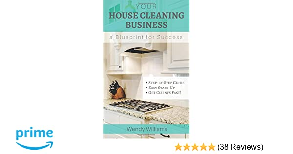 Your house cleaning business a blueprint for success wendy your house cleaning business a blueprint for success wendy williams 9781517595142 amazon books malvernweather Image collections