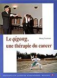 LE QIGONG, UNE THERAPIE DU CANCER