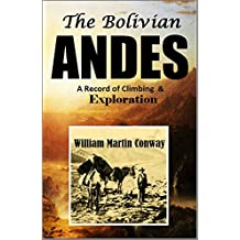 The Bolivian Andes: A Record of Climbing & Exploration in the Cordillera Real in the Years 1898 and 1900 (1901)