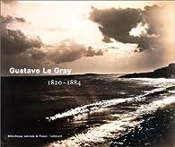 Gustave Le Gray, 1820-1884  par Sylvie Aubenas