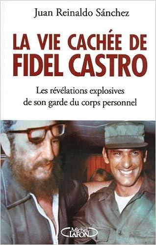 Sanchez Juan Reinaldo - La Vie cachee de Fidel Castro