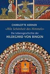 Alle Schönheit des Himmels: Die Lebensgeschichte der Hildegard von Bingen (Gulliver / Biographie)