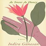 As Sweet as Honey | Indira Ganesan