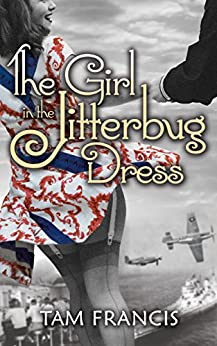 The Girl in the Jitterbug Dress: WWII Historical and Contemporary Romance (Jitterbug Dress Series Book 1) by [Francis, Tam]