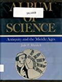 Album of Science Vol. 1 : Antiquity and the Middle Ages, Murdoch, John E., 068415496X