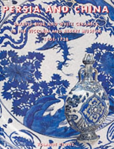 - Persia and China : Safavid Blue and White Ceramics in the Victoria and Albert Museum 1501-1738