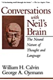 Conversations With Neil's Brain: The Neural Nature Of Thought And Language: The Natural Nature of Thought and Language