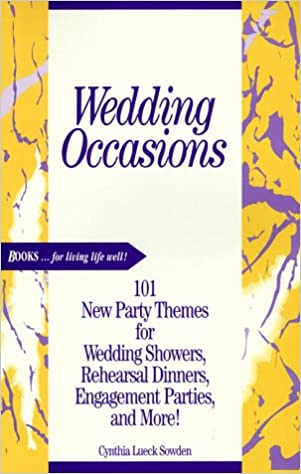 Wedding Occasions: 101 New Party Themes for Wedding Showers, Rehearsal Dinners, Engagement Parties, and More