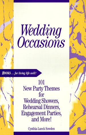 Wedding Occasions: 101 New Party Themes for Wedding Showers, Rehearsal Dinners, Engagement Parties, and More -