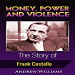 Money, Power and Violence: The Story of Frank Costello | Andrew Williams