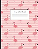 #7: Composition Book: Pink Flamingos College Ruled Notebook for Taking Notes Journaling School or Work for Girls