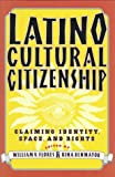Latino Cultural Citizenship : Claiming Identity, Space and Rights, , 0807046345