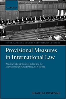 Provisional Measures in International Law: The International Court of Justice and the International Tribunal for the Law of the Sea (THE INTERNATIONAL COURTS and TRIBUNALS SERIES)