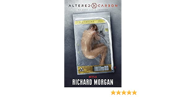Altered Carbon: Netflix Altered Carbon book 1 (Takeshi Kovacs ...