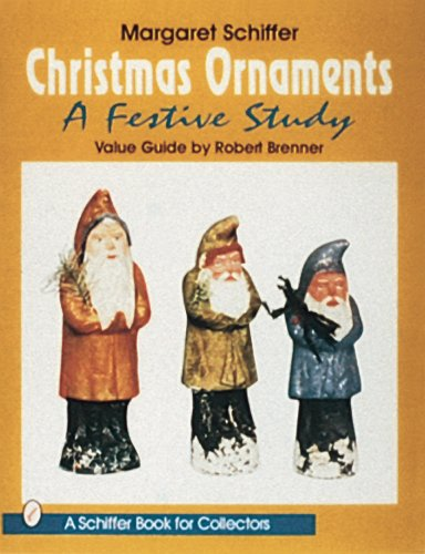 Christmas Ornaments: A Festive Study (Schiffer Book for Collectors)