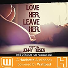 Love Her, Leave Her: Cheater. Faker. Troublemaker., Book 2 Audiobook by Jenny Rosen Narrated by Christine Lakin, Aaron Landon