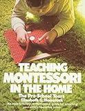 Teaching Montessori in the Home: The Pre-School Years (Plume)