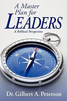 A Master Plan for Leaders: A Biblical Perspective by [Peterson, Gilbert A.]