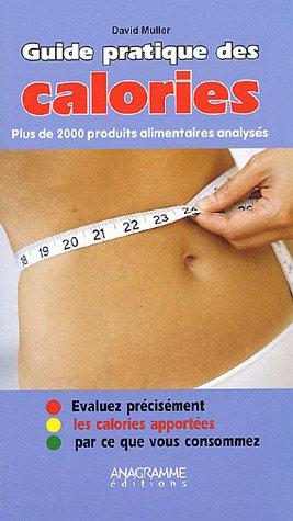 Le guide des calories : Plus de 2 000 produits alimentaires Broché – 13 mai 2005 D. Muller Anagramme éditions 2914571577 Alimentation