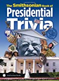 The Smithsonian Book of Presidential Trivia, Smithsonian Institution, 1588343251