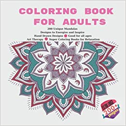 Amazon Com Coloring Book For Adults 200 Unique Mandalas Designs To Energize And Inspire Hand Drawn Designs Good For All Ages Art Therapy Super Coloring Books For Relaxation 9781689720076 Roberts Hazel Books